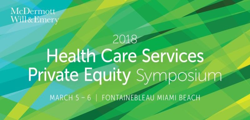 MWE Health Care Services Private Equity Symposium 2018