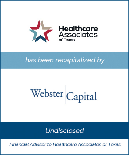 Healthcare Associates of Texas has been recapitalized by Webster Capital