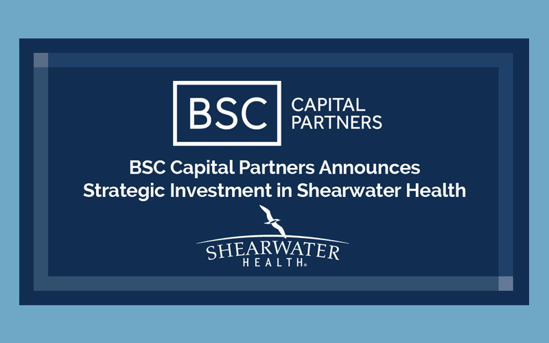 BSC Capital Partners Announces Strategic Investment in Shearwater Health