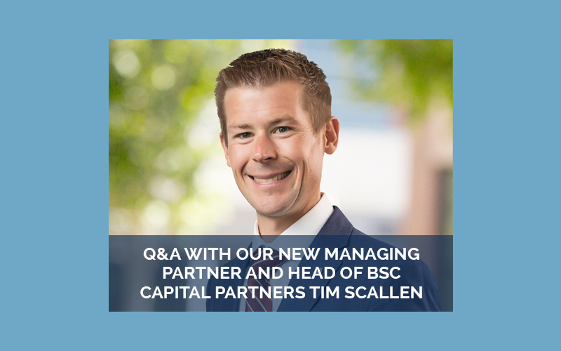 Q&A with our new Managing Partner and Head of BSC Capital Partners Tim Scallen